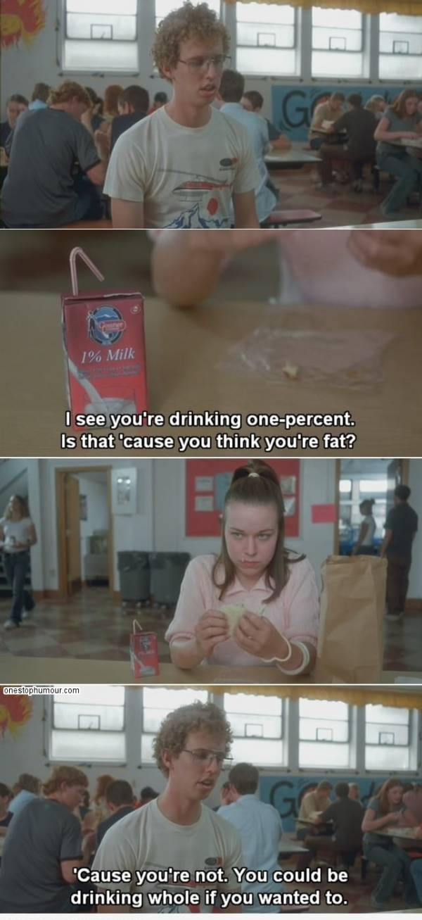 Best pick up line. Napoleon Dynamite