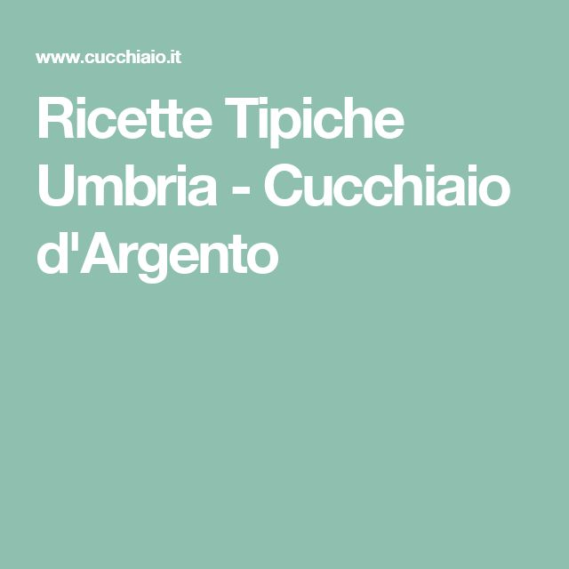 Ricette Tipiche Umbria - Cucchiaio d'Argento
