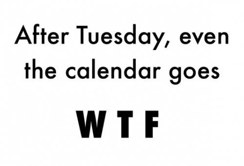 After #Tuesday Even The Calendar Goes #WTF