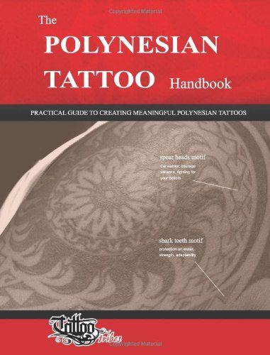 The POLYNESIAN TATTOO Handbook: Practical guide to creating meaningful Polynesian tattoos/Roberto Gemori