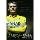 Positively False: The Real Story of How I Won the Tour de France (Hardcover)By Floyd Landis