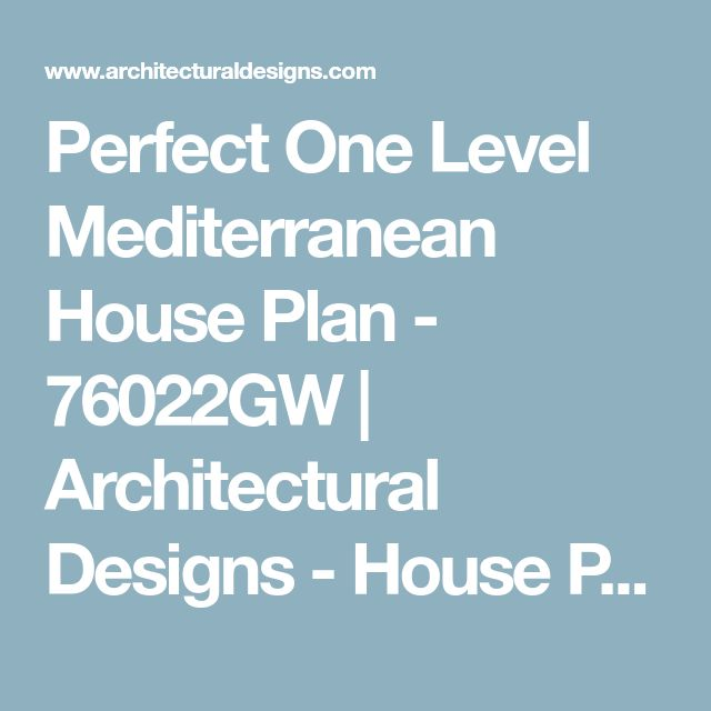 Perfect One Level Mediterranean House Plan - 76022GW   Architectural Designs - House Plans