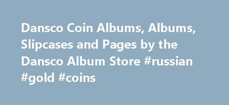 Dansco Coin Albums, Albums, Slipcases and Pages by the Dansco Album Store #russian #gold #coins http://coin.remmont.com/dansco-coin-albums-albums-slipcases-and-pages-by-the-dansco-album-store-russian-gold-coins/  #coin collection album # The Dansco Album Store – Your source for coin supply! Have you been wondering where to buy coin albums? You have come to the best and final site in your search because your coins deserve the very best on the market! We here at DanscoAlbumStore.com believe…