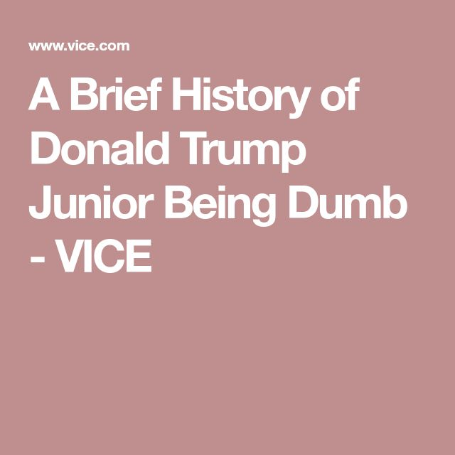 A Brief History of Donald Trump Junior Being Dumb - VICE