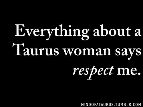 Everything about a Taurus woman says respect me.