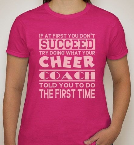 Cheer Coach top If At First You Dont Succeed Do What Your Cheer Coach Told You to Do the First Time tshirt