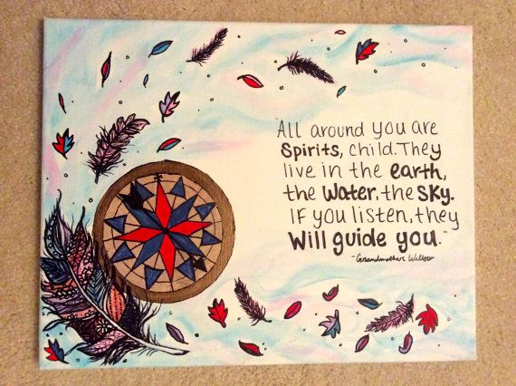 All around you are spirits, child. They live in the earth, the water, the sky. If you listen, they will guide you. - Grandmother Willow