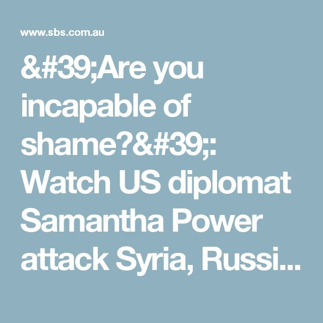 'Are you incapable of shame?': Watch US diplomat Samantha Power attack Syria, Russia and Iran over Aleppo | SBS News