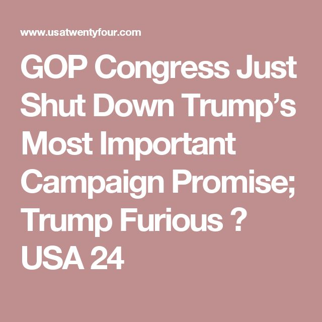 GOP Congress Just Shut Down Trump's Most Important Campaign Promise; Trump Furious ⋆ USA 24