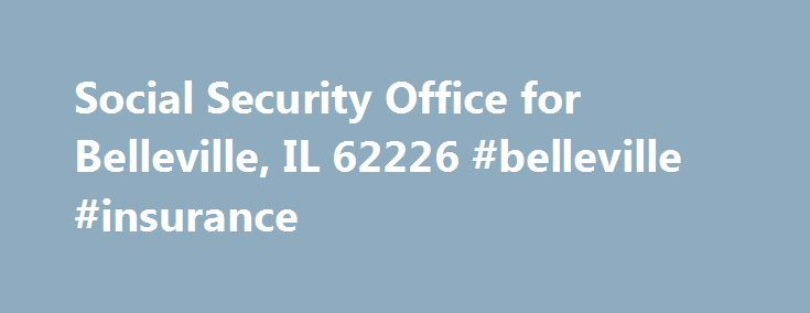 Social Security Office for Belleville, IL 62226 #belleville #insurance http://houston.remmont.com/social-security-office-for-belleville-il-62226-belleville-insurance/  # Social Security Office for Belleville, IL 62226 Belleville Social Security Office Address : LAKE CHRISTINE CENTER 1670 LEBANON AVE BELLEVILLE, IL 62221 Social Security Phone (Local). 1-618-235-0455 Social Security Phone (Nat'l). 1-800-772-1213 TTY. 1-618-235-4278 Social Security Office Hours. MON: 09:00 AM – 04:00 PM TUES…