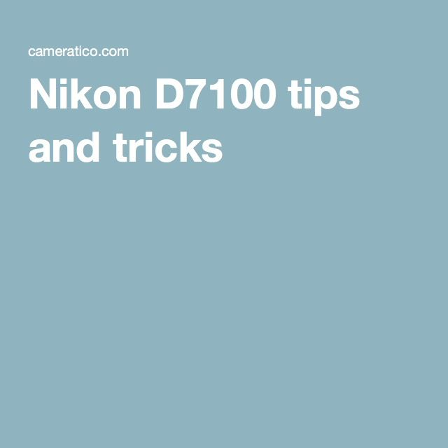 Nikon D7100 tips and tricks