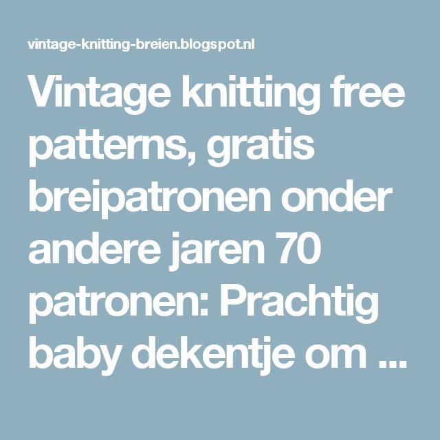 Vintage knitting free patterns, gratis breipatronen onder andere jaren 70 patronen: Prachtig baby dekentje om zelf te breien van zachte wol.