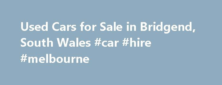 Used Cars for Sale in Bridgend, South Wales #car #hire #melbourne http://car.remmont.com/used-cars-for-sale-in-bridgend-south-wales-car-hire-melbourne/  #car sale uk # Subscribe **REDUCED** Great Looking Small Car! Outstanding Running Costs With 0 Tax and 74.3MPG Combined! Comes With A 10 Speaker Sound System, 17″ Alloy Wheels, Air Conditioning, Electric Mirrors AndRead More. **REDUCED** Great Little Hatchback. With Low Running Costs And 20 Tax. Comes With 17″ V-Spoke Design Alloys, Auto Air…