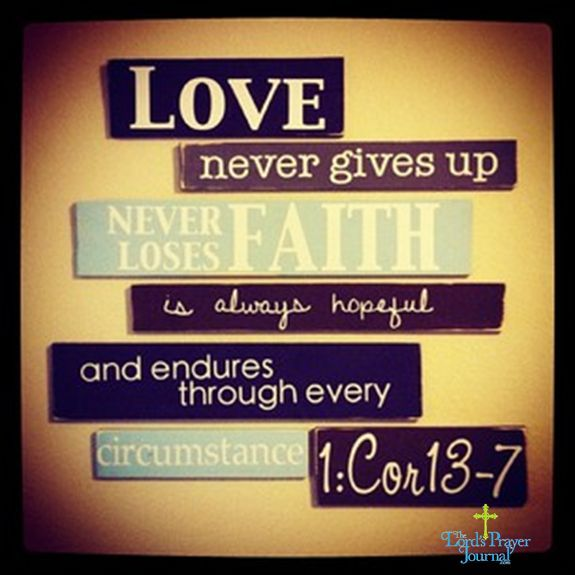 Bible Quotes Never Give Up: Love Never Gives Up. #bibleverses