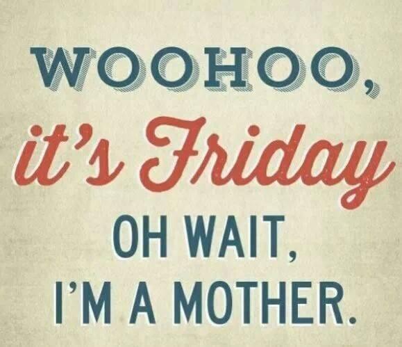 Woohoo, it's friday!