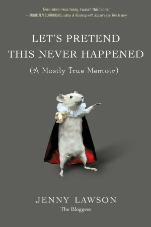 Let's Pretend This Never Happened (A Mostly True Memoir) - Just soooo funny!