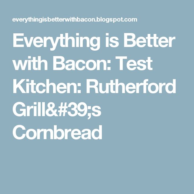 Everything is Better with Bacon: Test Kitchen: Rutherford Grill's Cornbread