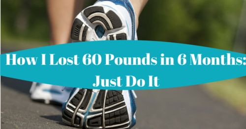 How I Lost 60 Pounds in 6 Months: Just Do It http://www.notanothercovergirl.com/how-i-lost-60-pounds-in-6-months-just-do-it/