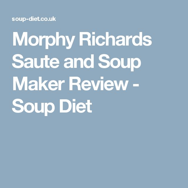 Morphy Richards Saute and Soup Maker Review - Soup Diet