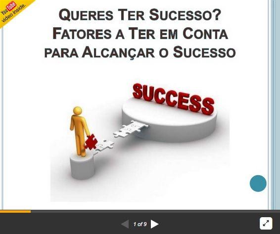 Estás a Ter o Sucesso que Desejas? Tens de Ter em Conta Alguns Fatores para Teres Sucesso... FATORES AQUI: http://pt.slideshare.net/fernandojorgeparracho/queres-ter-sucesso-fatores-ateremcontaparaalcancaro-sucesso