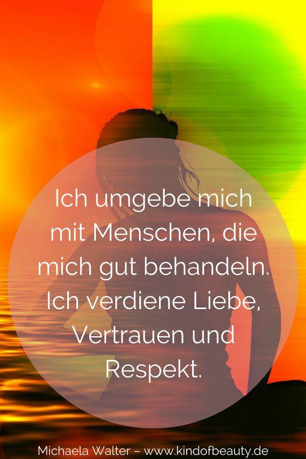 Ich umgebe mich mit Menschen, die mich gut behandeln. Ich verdiene Liebe, Vertrauen und Respekt. Kraftvolle #Affirmationen von Michaela Walter – kind of beauty – Der Blog für Frauen! Lerne mit mir, wie du dein Mangeldenken auflösen, deine Ängste gehen lassen kannst und wie du #Selbstliebe und #Selbstvertrauen entwickelst. #Selbstbewusstsein #Frau #Mut #Liebe #Beziehung #Leichtigkeit #Spiritualität #Meditation #Sprüche – Leo Nie