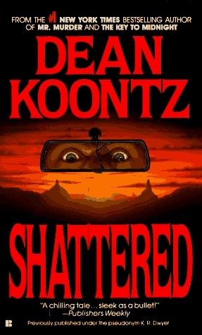 Shattered - Dean Koontz: Worth Reading,  Dust Jackets, Books Jackets, Shattered, Books Worth, Dean O'Gorman, Dean Koontz,  Dust Covers,  Dust Wrappers