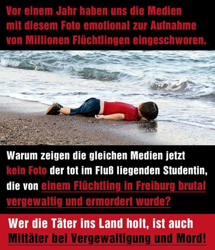 Warum zeigen die gleichen Medien jetzt KEIN FOTO der tot im Fluss liegenden Studentin, die von EINEM FLÜCHTLING in Freiburg BRUTAL VERGEWALTIGT und ERMORDET wurde? Wer die TÄTER ins LAND holt, ist auch MITTÄTER bei VERGEWALTIGUNG und MORD!!!