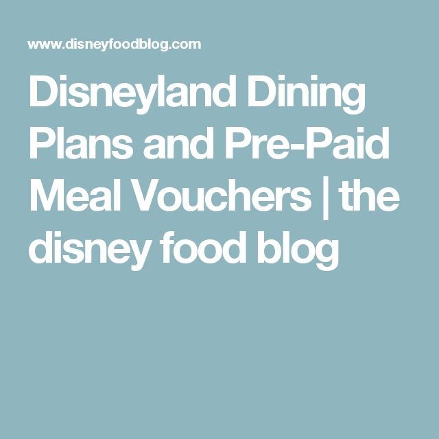 Disneyland Dining Plans and Pre-Paid Meal Vouchers | the disney food blog