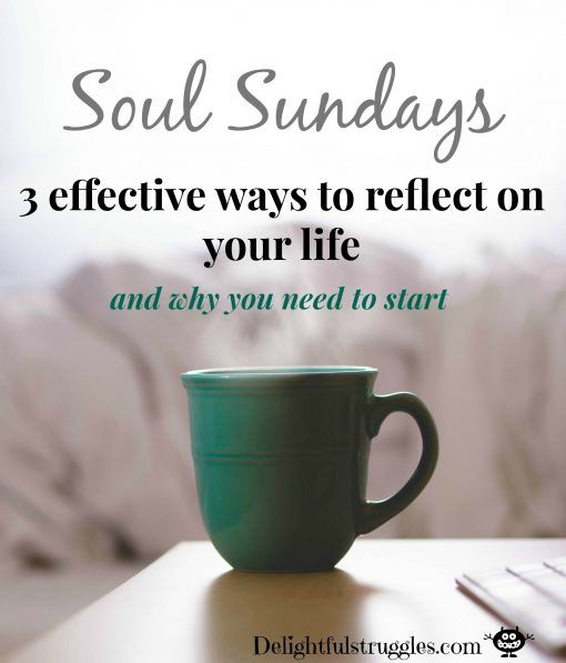 Soul Sundays: 3 Effective Ways to Reflect on Your Life Every Sunday I reflect on my previous week and write about my up coming week. Now learn how to reflect and refocus on your life and how to utilize that information for the best. Click through to read more. http://delightfulstruggles.com/soul-sundays-3-effective-ways-reflect-on-your-life/