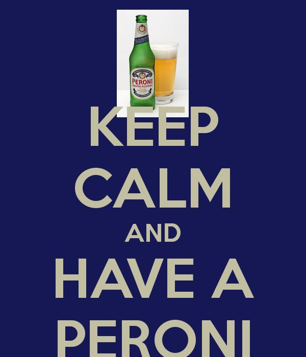 KEEP CALM AND HAVE A #PERONI. #beer #birra