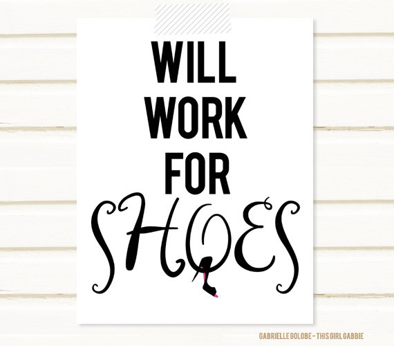 Will Work for Shoes Poster 85x11 Print by thisgirlgabbie on Etsy