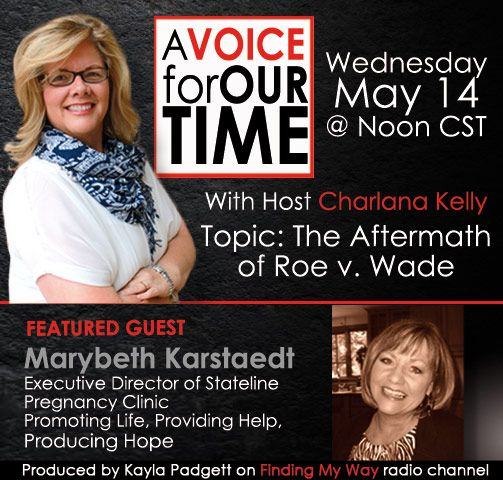 "May 14 on AVFOT Radio Program, ""The Aftermath of Roe v. Wade"" with guest Marybeth Karstaedt. Listen now www.blogtalkradio.com/a-voice-for-our-time"