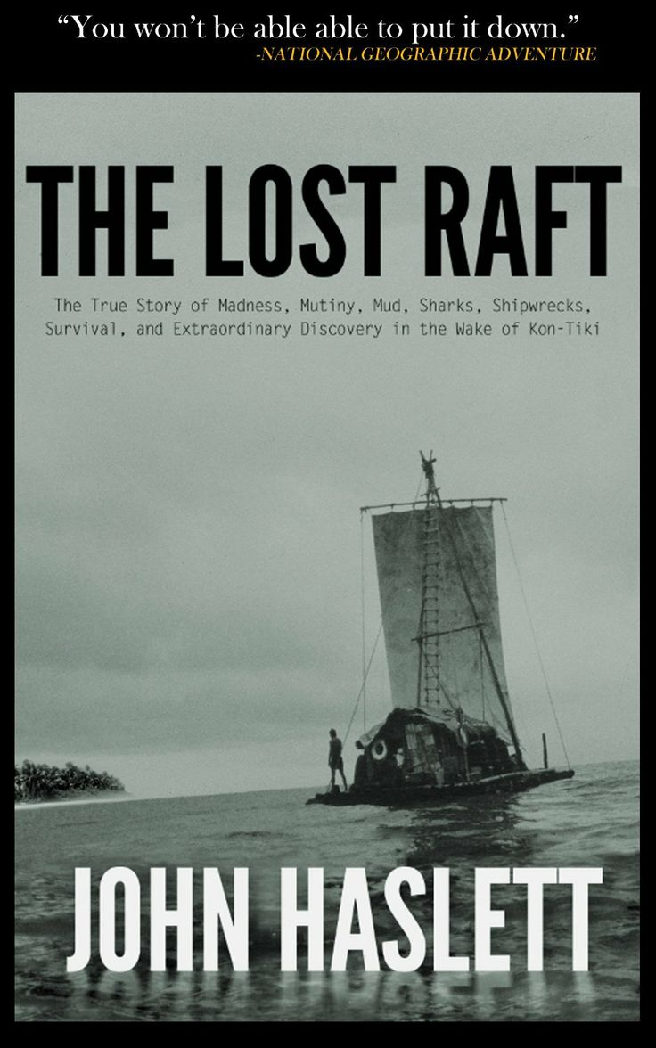 The Lost Raft: The True Story Of Madness, Mutiny, Mud, Sharks,