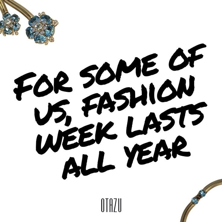 For some of us, fashion week lasts all year!  #fashionquotes #otazujewelry #newseason #wordstodressby #fashionquote #qotd #funnyquotes #fashion #jewelry #otazu
