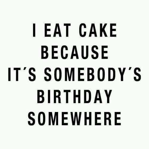 that about sums it up...Happy Birthday, Life, Laugh, Quotes, Birthdays, Funny Stuff, True, Eating Cake, Happybirthday