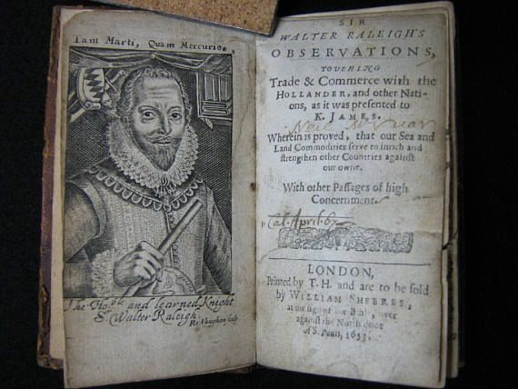 Rare 17th century first edition(1653) book of 'Sir Walter Raleigh's observations, touching trade &​ commerce with the Hollander, and other nations, as it was presented to K. James : wherein is proved, that our sea and land commodities serve to inrich and strengthen other countries against our owne : with other passages of high concernment'    Sir Walter Raleigh was an English adventurer and favourite of Queen Elizabeth1, a writer and explorer who established a colony near Roanoke Island, in…