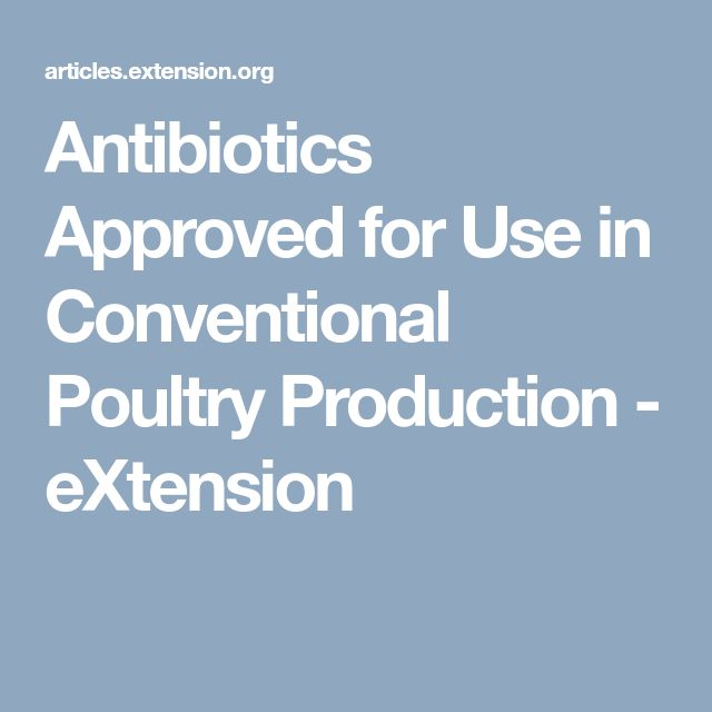 Antibiotics Approved for Use in Conventional Poultry Production - eXtension