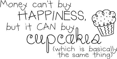 Money Can T Buy Happiness Quote: Money Can't Buy Happiness, But It Can Buy Cupcakes (Which