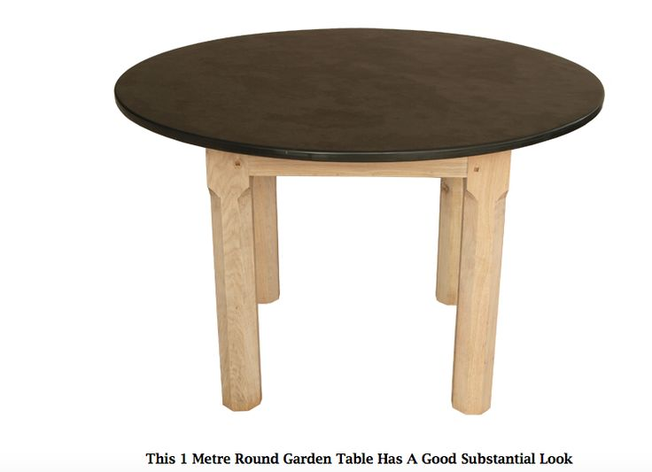 This 1 Metre Round Garden Table Has A Good Substantial Look www.slatetoptables.com
