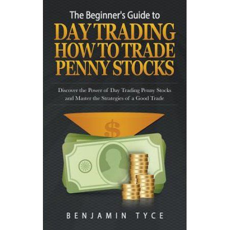 Buy The Beginner's Guide to Day Trading: How to Trade Penny Stocks: Discover the Power of Day Trading Penny Stocks and Master the Strategies of a Good Tra at Walmart.com