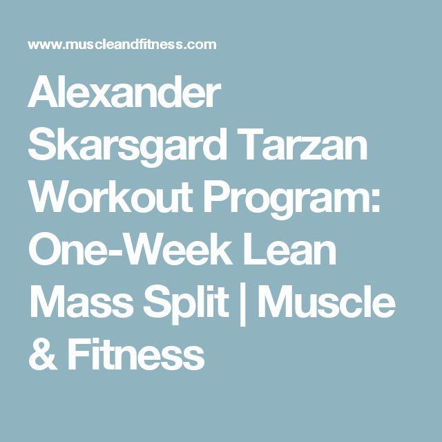 Alexander Skarsgard Tarzan Workout Program: One-Week Lean Mass Split   Muscle & Fitness