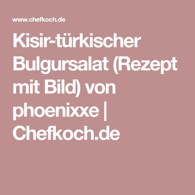 Kisir-türkischer Bulgursalat (Rezept mit Bild) von phoenixxe | Chefkoch.de