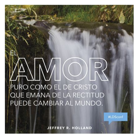 """""""El amor puro como el de Cristo que emana de la verdadera rectitud puede cambiar al mundo."""" —Élder Jeffrey R. Holland"""