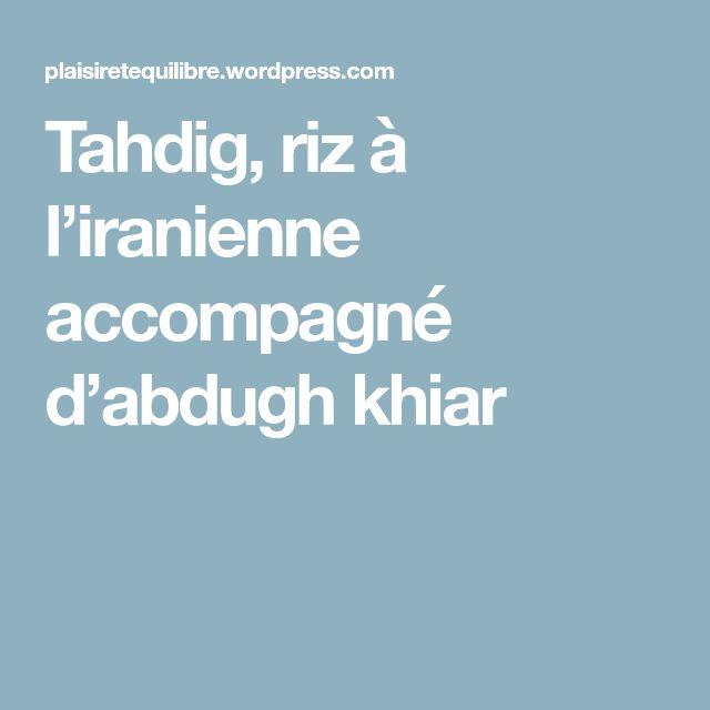 Tahdig, riz à l'iranienne accompagné d'abdugh khiar