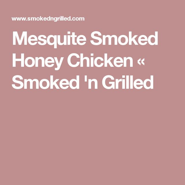 Mesquite Smoked Honey Chicken « Smoked 'n Grilled