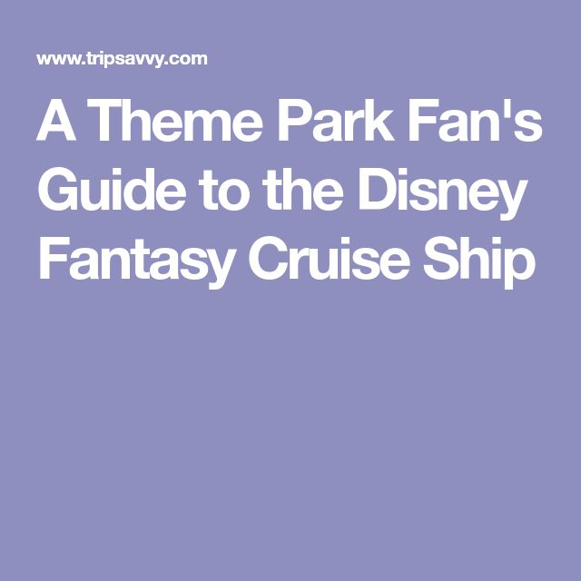 A Theme Park Fan's Guide to the Disney Fantasy Cruise Ship