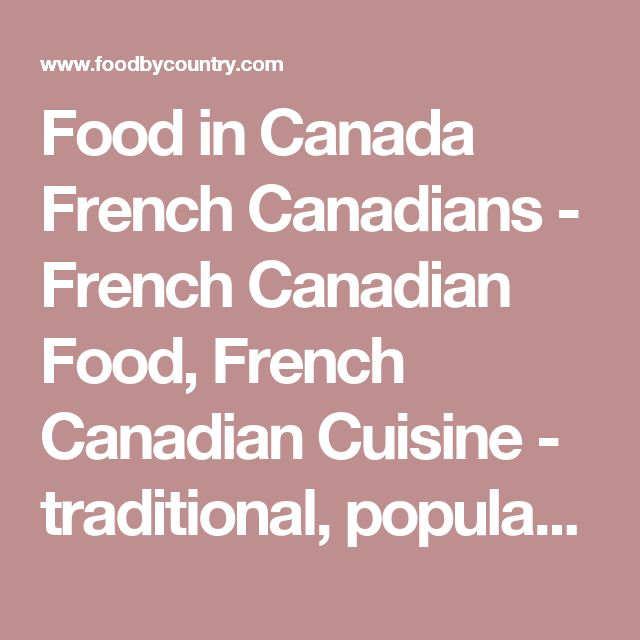 Food in Canada French Canadians - French Canadian Food, French Canadian Cuisine - traditional, popular, dishes, recipe, history, common, people, favorite, make, customs