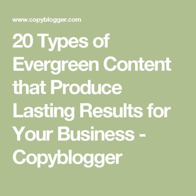 20 Types of Evergreen Content that Produce Lasting Results for Your Business - Copyblogger