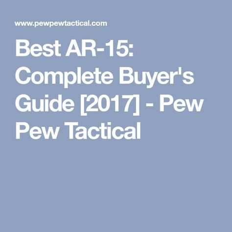 Best AR-15: Complete Buyer's Guide [2017] - Pew Pew Tactical