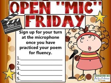 Open Mic Fridays. Sign up for your turn at the microphone once you have practiced your poem for fluency. Could even do with writing pieces!